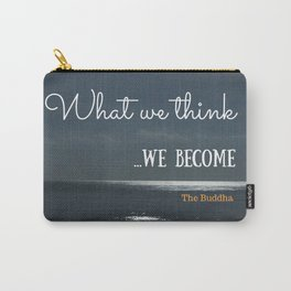 WHAT WE THINK, WE BECOME Carry-All Pouch