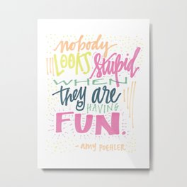 nobody looks stupid when they are having fun. Metal Print
