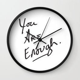 You are enough. Wall Clock