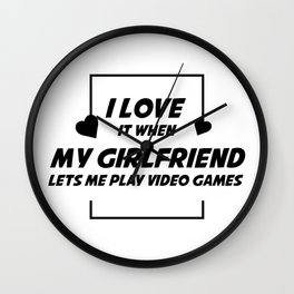 I Love My Girlfriend Lets Me Play Video Games Funny Wall Clock