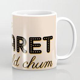 Life Is A Cabaret, Old Chum! Coffee Mug