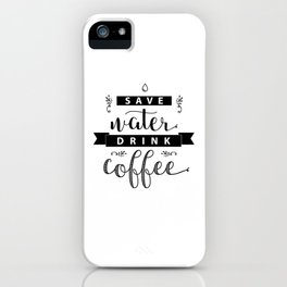 Save water drink coffee. Funny quote for print. iPhone Case
