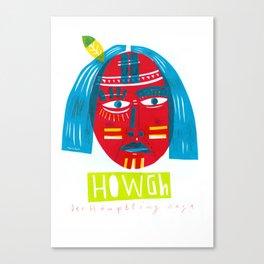 H O W G H  Canvas Print
