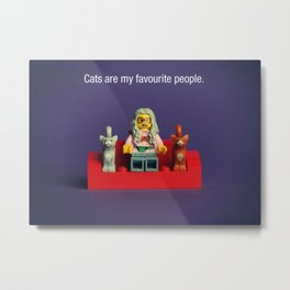 Cats are my favourite people. Metal Print