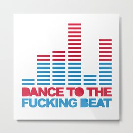 Dance F*cking Beat 2 EDM Quote Metal Print