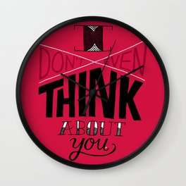 I don't even think about you. Wall Clock