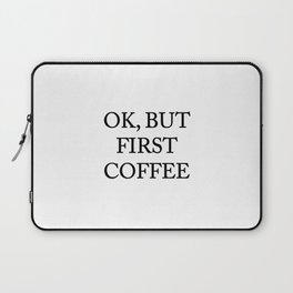 Ok But First Coffee Laptop Sleeve