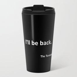 The Terminator quote Travel Mug