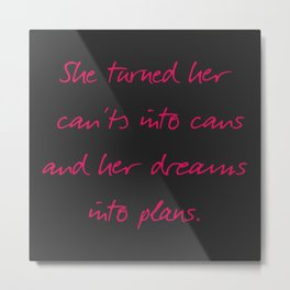 She turned her can'ts into cans, message to strong women. Inspiration typography, motivate, woman, Metal Print