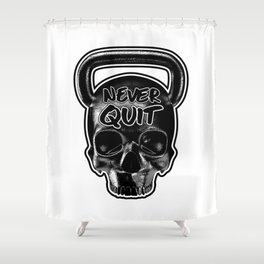 Never Quit / Show your work ethic Shower Curtain