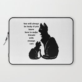 You Will Always Be Lucky If You Know How To Make Friends With Strange Cats Laptop Sleeve