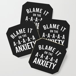 Blame It On Anxiety Funny Quote Coaster