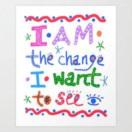 Be the Change. Art Print