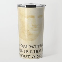 """""""A room without books is like a body without a soul.""""  Marcus Tullius Cicero Travel Mug"""