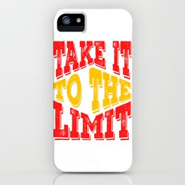 """Colorful and creative tee design made exactly for you! """"Take It To The Limit"""" tee for you! iPhone Case"""