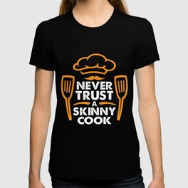 Don't trust skinny cook T-shirt