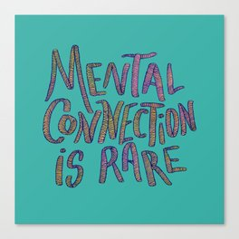Mental connection is rare Canvas Print