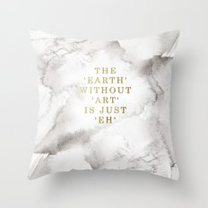 The earth without art is just 'eh' Throw Pillow