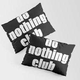 Do Nothing Club Pillow Sham