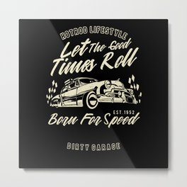 Let The Good Times Roll Metal Print