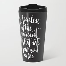 Inspirational Quote Be fearless in the pursuit of what sets your soul on fire Travel Mug