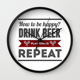 Be Happy Drink Beer Play Tennis Design Wall Clock