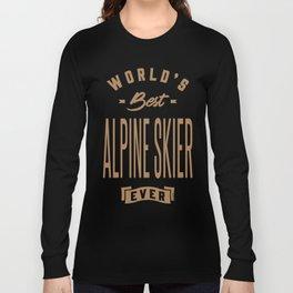 Alpine Skier - Funny Job and Hobby Long Sleeve T-shirt