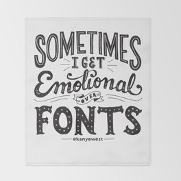 Sometimes I Get Emotional Over Fonts Quote Throw Blanket