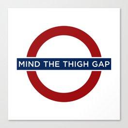 Mind The Thigh Gap Canvas Print