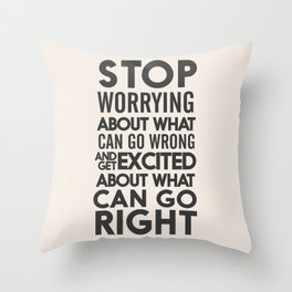 Stop worrying about what can go wrong, get excited about can go right, believe, life, future Throw Pillow
