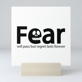 Fear will pass but regrets lasts forever Mini Art Print