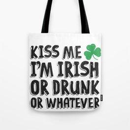 Kiss Me I'm Irish or Drunk or Whatever Tote Bag