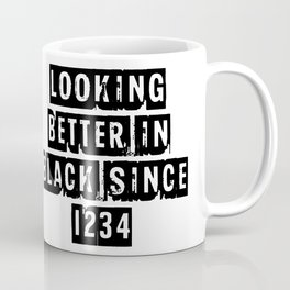 Looking Better In Black Since 1234 [Black] Coffee Mug