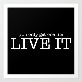 One Life Live It (Black) Art Print