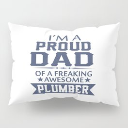 I'M A PROUD PLUMBER'S DAD Pillow Sham