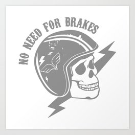 No Need For Brakes Art Print