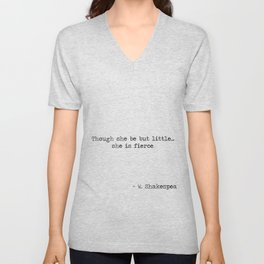 Though she be but little she is fierce. -William Shakespeare typographical quote Unisex V-Neck