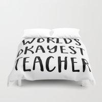 teacher Duvet Covers featuring worlds okayest teacher by Life Through the Lens