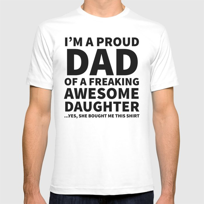 ee7a2295 I'm a Proud Dad of a Freaking Awesome Daughter T-shirt by creativeangel |  Society6