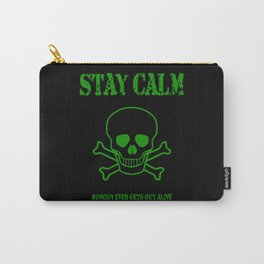 Stay Calm - Nobody Ever Gets Out Alive Carry-All Pouch