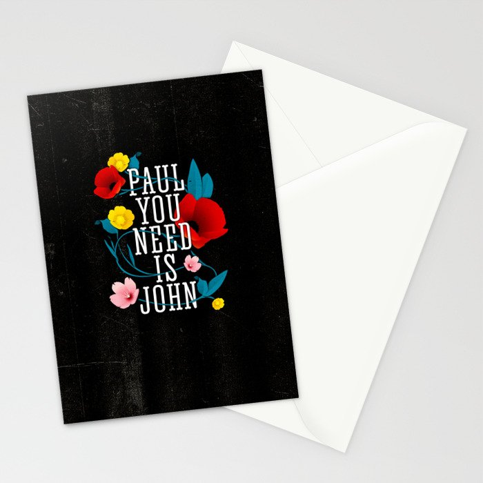 Paul You Need Is John Stationery Cards