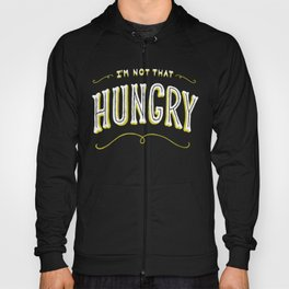I'm Not That Hungry Hoody