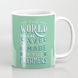 The World Will Be Saved and Remade by the Dreamers Coffee Mug