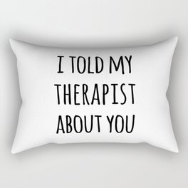 Told My Therapist Funny Quote Rectangular Pillow