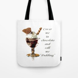 "Cover Me In Chocolate And Call Me ""Pudding"" Tote Bag"
