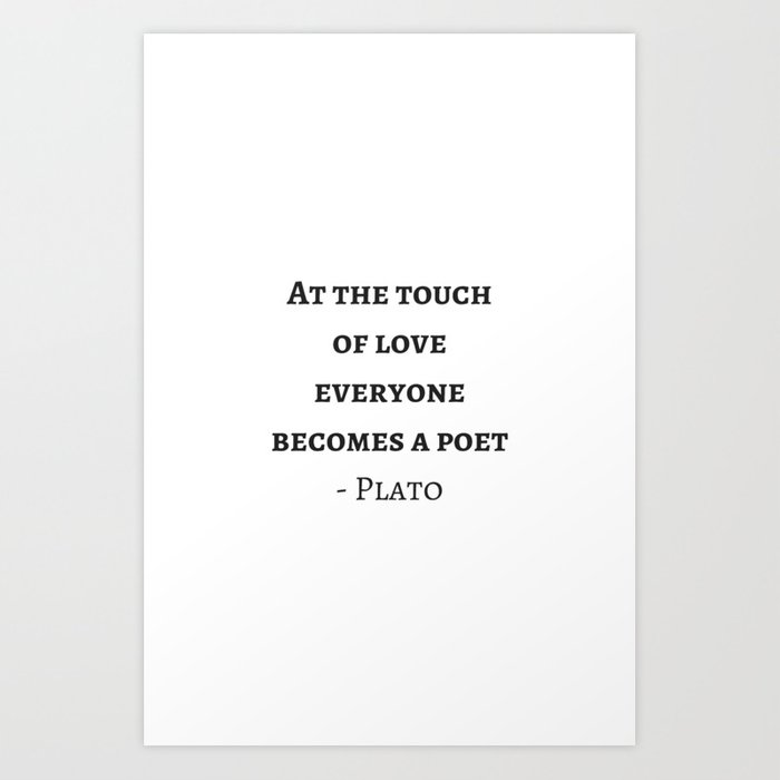 Greek Philosophy Quotes Plato At The Touch Of Love Everyone Becomes A Poet Art Print By Myrainbowlove Society6