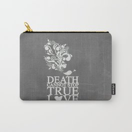 death cannot stop true love.. princess bride quote Carry-All Pouch