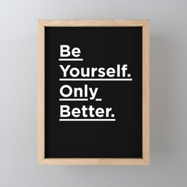 Be Yourself Only Better black and white monochrome typography poster design home wall bedroom decor Framed Mini Art Print