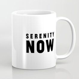 Serenity Now! Coffee Mug