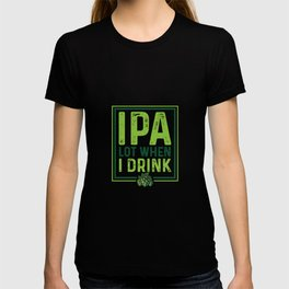 IPA Lot When I Drink Funny Beer Drinking Pun T-shirt